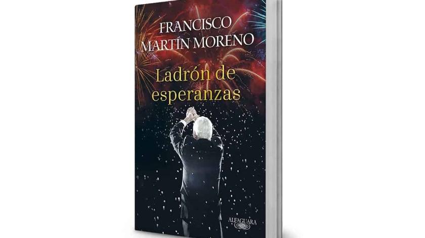 """El libro más vendido en México esta semana es """"Ladrón de esperanzas"""" de Francisco Martín Moreno.(Cortesía)"""
