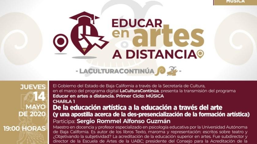 La idea es que varios especialistas en la materia y profesores de los Centros Estatales de las Artes de Baja California dialoguen acerca del arte y la educación en tiempos del distanciamiento social.(Cortesía)